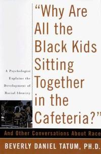 image of Why Are All the Black Kids Sitting Together in the Cafeteria? : And Other Conversations about Race
