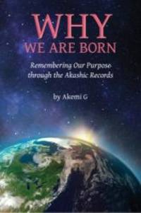 Why We Are Born: Remembering Our Purpose through the Akashic Records