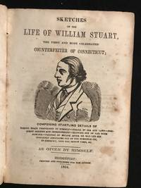 Sketches of the LIfe of William Stuart, the First and Most Celebrated Counterfeiter of Connecticut