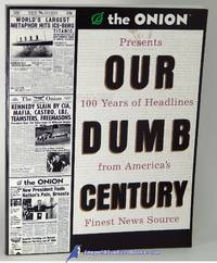 image of The Onion Presents: Our Dumb Century, 100 Years of Headlines from  America's Finest News Source