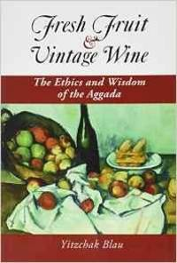 FRESH FRUIT & VINTAGE WINE: THE ETHICS AND WISDOM OF THE AGGADA by Rabbi Yitzchak Blau - Paperback - 2009 - from Atlanta Vintage Books (SKU: 22607)