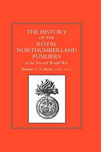 HISTORY OF THE ROYAL NORTHUMBERLAND FUSILIERS IN THE SECOND WORLD WAR
