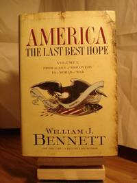 America: The Last Best Hope, Volume I: From the Age of Discovery to a World at War