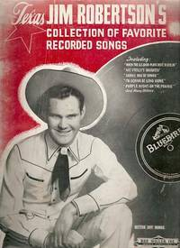 TEXAS JIM ROBERTSON'S COLLECTION OF FAVORITE RECORDED SONGS.; Edited, compiled and arranged by Shelby Darnell
