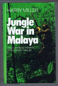 Jungle War in Malaya, The Campaign Against Communism 1948-60 by Harry Miller - Hardcover - Book Club Edition - 1972 - from Bailgate Books Ltd and Biblio.com