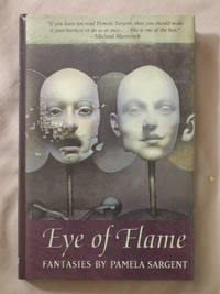 Eye of Flame: Fantasies by  Pamela Sargent - First Edition - 2003 - from Mind Electric Books and Biblio.com