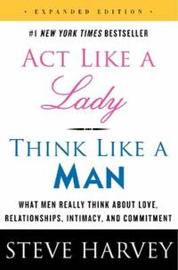 Act Like a Lady, Think Like a Man, Expanded Edition: What Men Really Think About Love,...