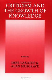 Criticism & the Growth of Knowledge: Proceedings of the International Colloquium in the...