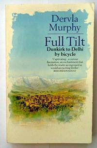 Full Tilt: Ireland to India with a Bicycle (Century Travellers) by Murphy, Dervla