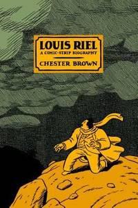 Louis Riel : A Comic-Strip Biography