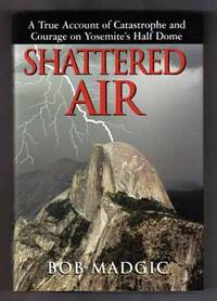 Shattered Air: A True Account Of Catastrophe And Courage On Yosemite's  Half Dome  - 1st Edition/1st Printing