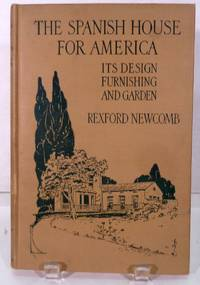 image of The Spanish House For America; In Design, Furnishing, and Garden
