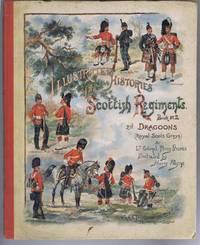 "History of the 2nd Dragoons - The Royal Scots Greys, ""Second to None"", ""Blenheim"", Ramillies"", ""Malplaquet"", ""Dettingen"", ""Balaklava"", ""Sevastopol"". 1678-1893.(Illustrated Histories of the Scottish Regiments Book No. 2)"