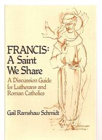 image of FRANCIS: A SAINT WE SHARE: A DISCUSSION GUIDE FOR LUTHERANS AND ROMAN  CATHOLICS