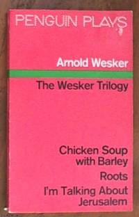 image of The Wesker trilogy --Chicken Soup with Barley & Roots & I'm Talking about Jerusalem