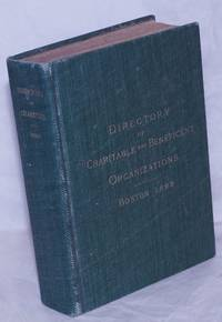 image of A directory of the charitable and beneficent organizations of Boston : together with legal suggestions, laws applying to dwellings, etc. Fourth edition