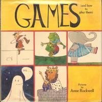 GAMES (AND HOW TO PLAY THEM) by Rockwell, Anne, Illustrator