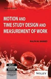 Motion And Time Study Design And Measurement Of Work, 7Th Ed