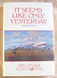 image of It Seems Like Only Yesterday.  Air Canada, The First 50 Years