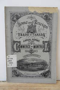 Statements Relating to the Home and Foreign Trade of the Dominion of Canada; also Annual Report of the Commerce of Montreal for 1883 to 1885