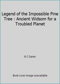 Legend of the Impossible Pine Tree : Ancient Widsom for a Troubled Planet