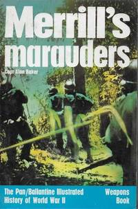 Merrill's Marauders [The Pan/Ballantine Illustrated History of World War II Weapons Book]