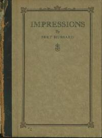 Impressions - Being Short Sketches and Intimacies Concerning Elbert Hubard, The Roycroft and Things Roycroftie, Together with Some Autobiography