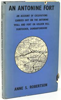 AN ANTONINE FORT.  AN ACCOUNT OF EXCAVATIONS CARRIED OUT ON THE ANTONINE WALL AND FORT ON GOLDEN HILL DUNTOCHER, DUNBARTONSHIRE