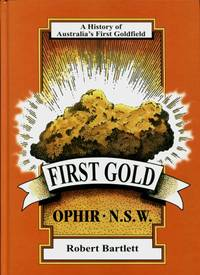 First Gold : A History of Australia's First Goldfield, Ophir, NSW