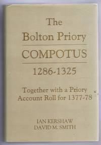 The Bolton Priory Compotus 1286-1325; Together with a Priory Account Roll for 1377-78. Yorkshire Archaeological Society Record Series Volume CLIV for the Years 1999 and 2000