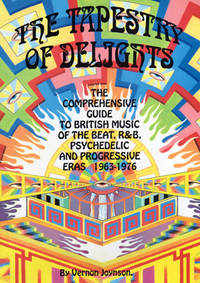 Tapestry of Delights: Comprehensive Guide to British Music of the Beat, R & B, Psychedelic and Progressive Eras, 1963-76