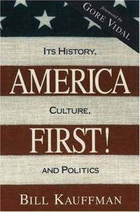 America First! : Its History, Culture and Politics by Bill Kauffman - Hardcover - 1995 - from ThriftBooks (SKU: G0879759569I4N10)