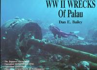WW II Wrecks of Palau: The Japanese Occupation; Operation Desecrate One; Operation Snapshot;...