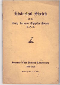 Historical Sketch of the Lucy Jackson Chapter House D A R by Mrs D. E. Baker by Mrs D. E. Baker - Paperback - First Edition - from Mark Lavendier, Bookseller (SKU: SKU1010221)