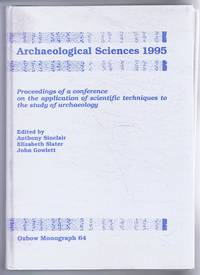 Archaeological Sciences 1995, Proceeding of a conference on the application of scientific techniques to the study of archaeology, Liverpool, July 1995. Oxbow Monograph 64