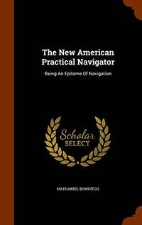 image of The New American Practical Navigator: Being an Epitome of Navigation