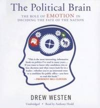 image of The Political Brain: The Role of Emotion in Deciding the Fate of the Nation