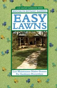 Easy Lawns : Low Maintenance Native Grasses for Gardeners Everywhere