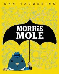 Morris Mole by Dan Yaccarino - 2017