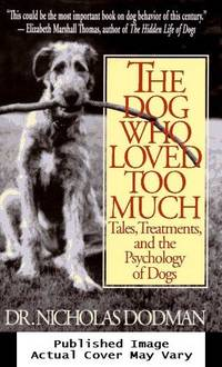 image of The Dog Who Loved Too Much: Tales, Treatment And The Psychology Of Dogs