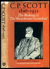 C. P. Scott 1846-1932; The Making of The Manchester Guardian by C. P. Scott [Various Contributors] - First Edition - 1946 - from Little Stour Books PBFA and Biblio.co.uk
