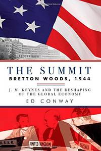 The Summit: Bretton Woods, 1944: J. M. Keynes and the Reshaping of the Global Economy by  Ed Conway - Hardcover - 1899-12-30 - from Spellbound and Biblio.com