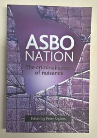 Asbo Nation; The Criminalisation of Nuisance