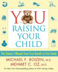 image of You: Raising Your Child : The Owner's Manual from First Breath to First Grade