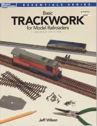 image of Model Railroader Essentials Series: Basic Trackwork for Model Railroaders - Second Edition