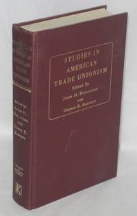 Studies in American trade unionism by  ed  Jacob H. and George E. Barnett - Hardcover - 1970 - from Bolerium Books Inc., ABAA/ILAB and Biblio.com