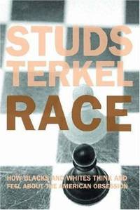 Race : How Blacks and Whites Think and Feel about the American Obsession by Studs Terkel - 2005