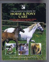 The Complete Book of Horse and Pony Care, Practical Advice on Choosing, Caring, Feeding, Grooming and Health by Mike Janson & Juliana Kemball-Williams - Hardcover - Reprint - 1997 - from Bailgate Books Ltd and Biblio.co.uk