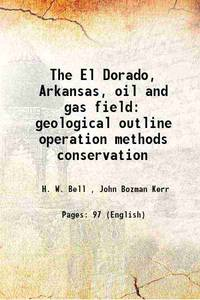 The El Dorado, Arkansas, oil and gas field geological outline operation methods conservation 1922...