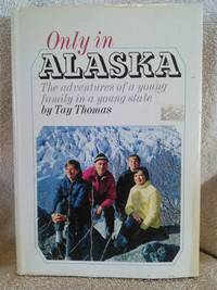 image of Only in Alaska: The Adventures of a Young Family in a Young State